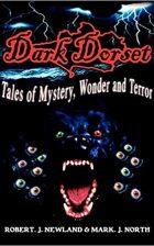 Dark Dorset Tales of Mystery, Wonder and Terror